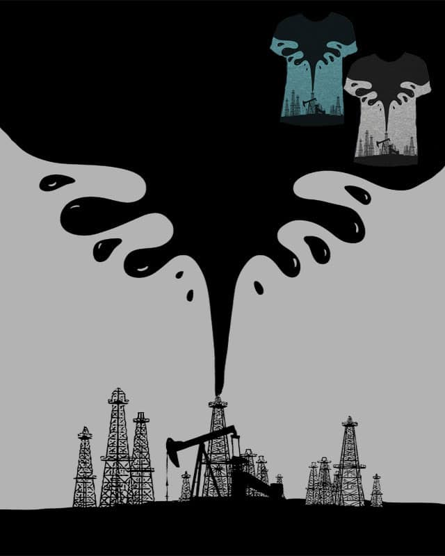 I got oil! by ArTrOcItY on Threadless