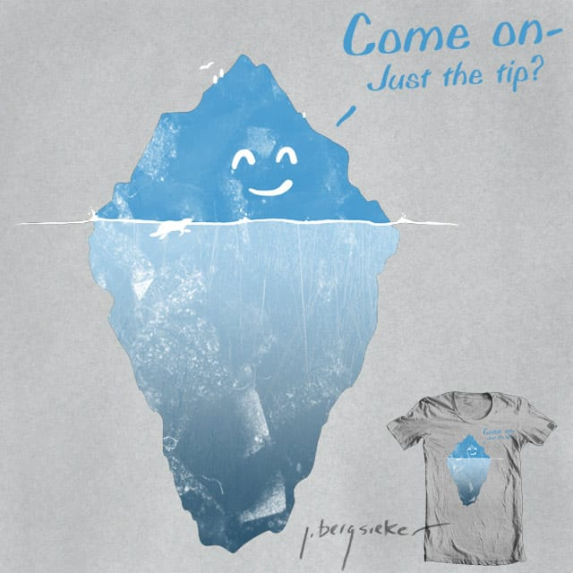 Just the tip of the iceberg by NomadSlim on Threadless