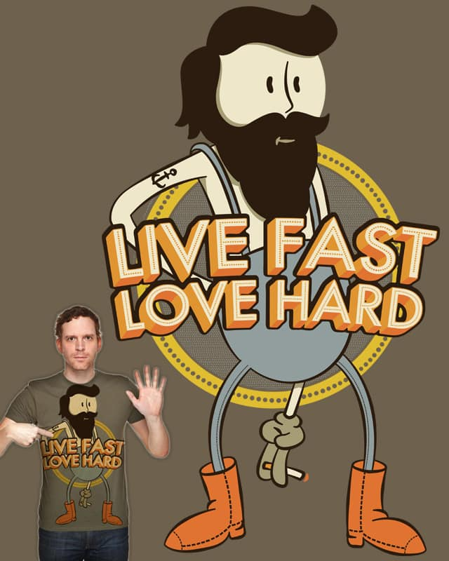 Live Fast, Love Hard by Landon Sheely on Threadless