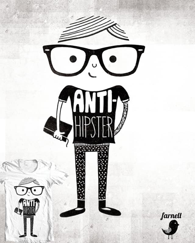 Anti-Hipster by Farnell on Threadless