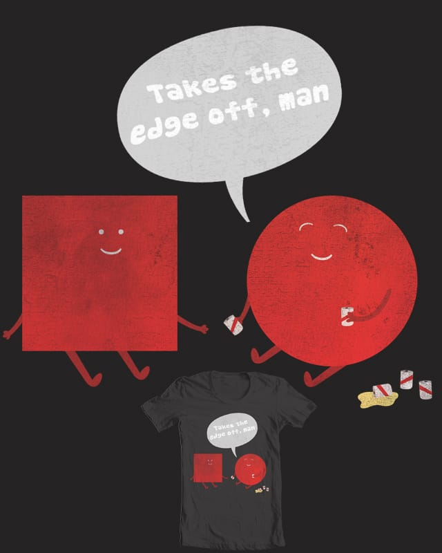 Takes The Edge Off by Evan_Luza on Threadless