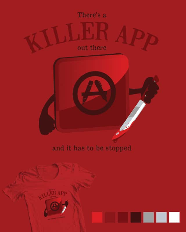 Killer App by tomgreever on Threadless