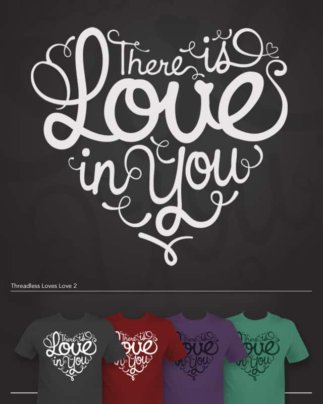 There is love in you by Malhat06 on Threadless