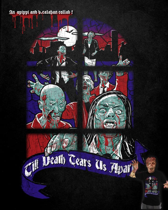Till Death Tear us Apart by opippi on Threadless