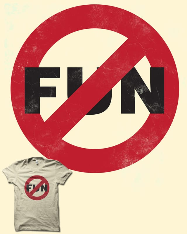 NO FUN by biotwist on Threadless