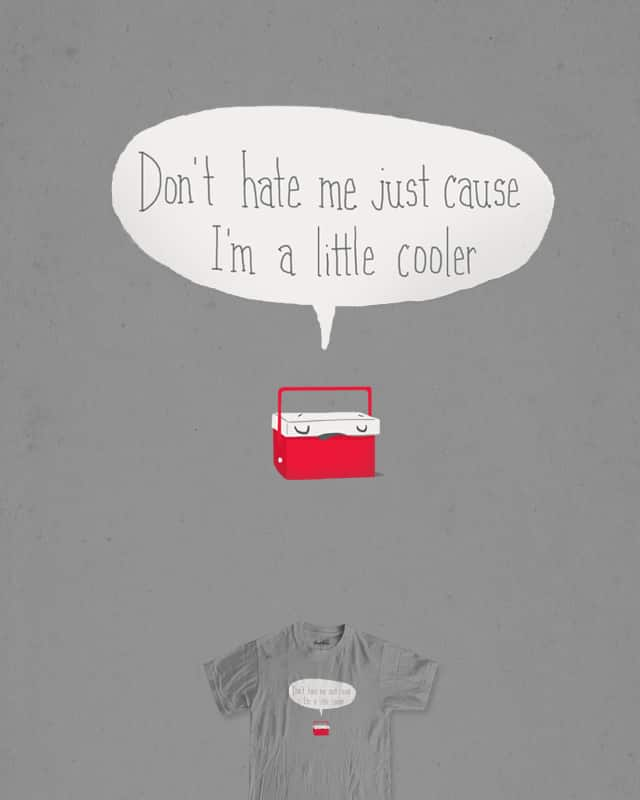 Just a little cooler by murraymullet on Threadless