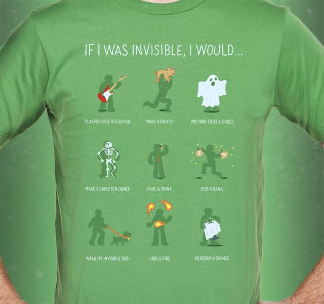 If I Was Invisible, I Would... by dannodepf on Threadless