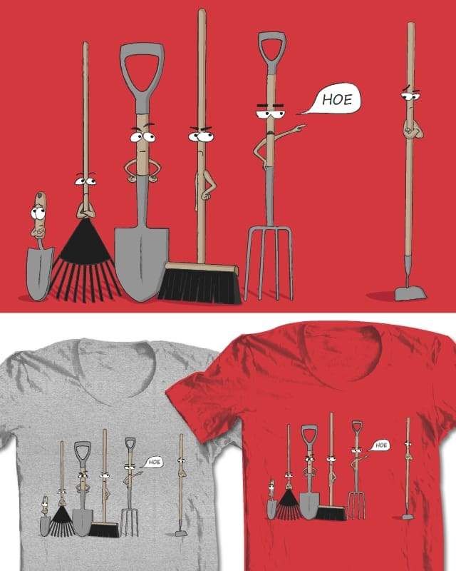 Hoe by flashability on Threadless