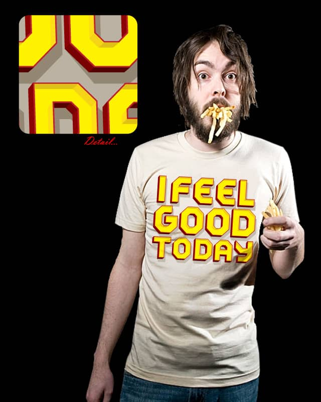 I Feel Good Today by paulobbruno on Threadless