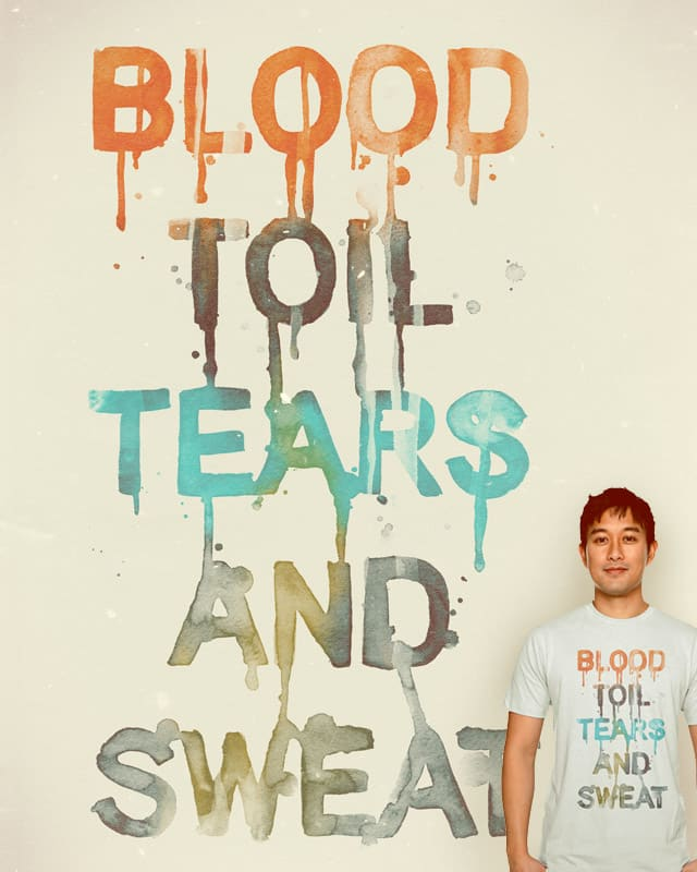 BLOOD TOIL TEARS AND SWEAT by arzie13 on Threadless