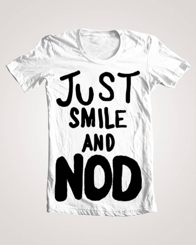 Just Smile And Nod by ClearEyeCat on Threadless