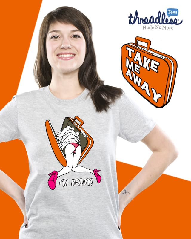 I'm ready,you can take me away by machi771224 on Threadless