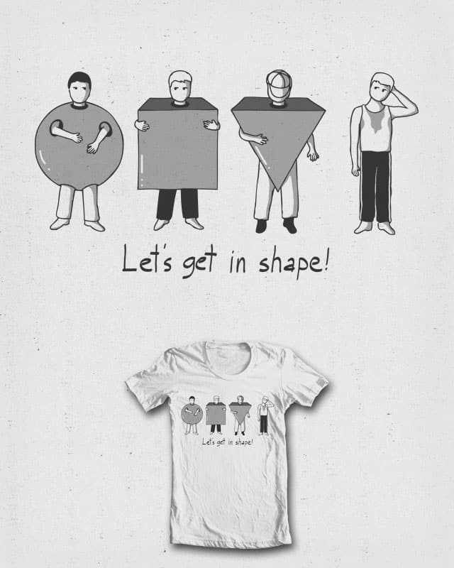 Let's Get in Shape! by fhigi25 on Threadless