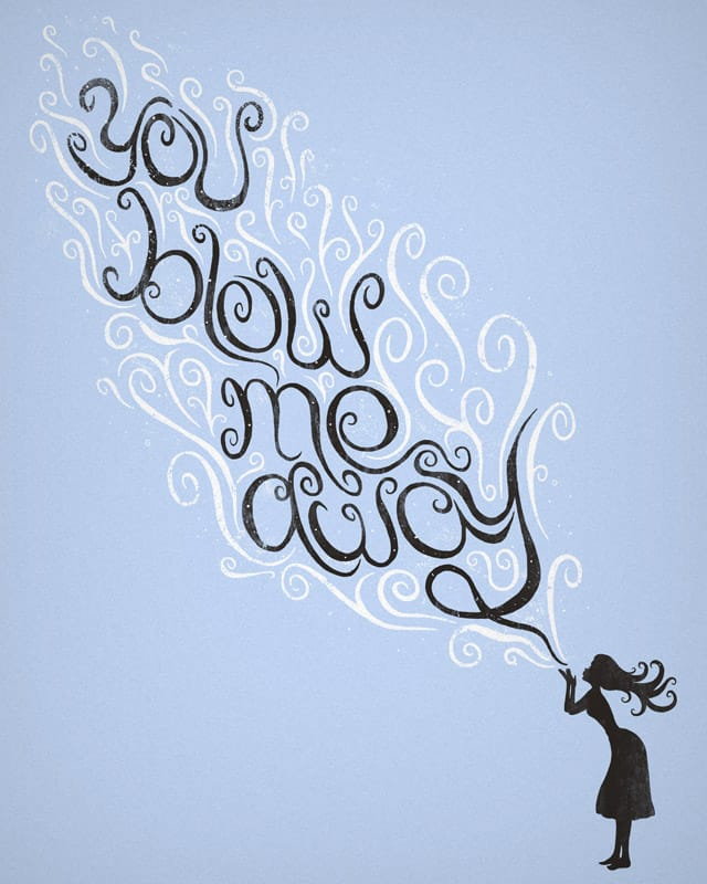 you blow me away by boostr29 on Threadless