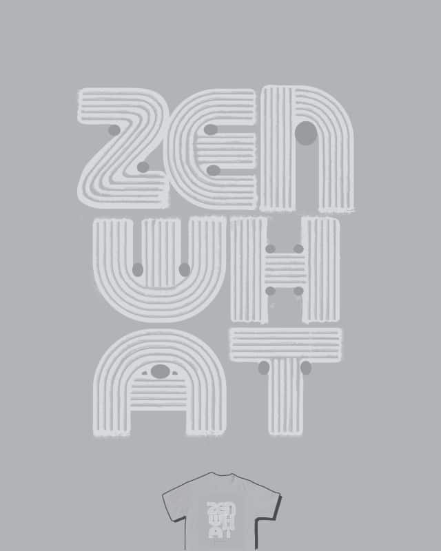 Zen What? by nathanwpyle at gmail.com on Threadless