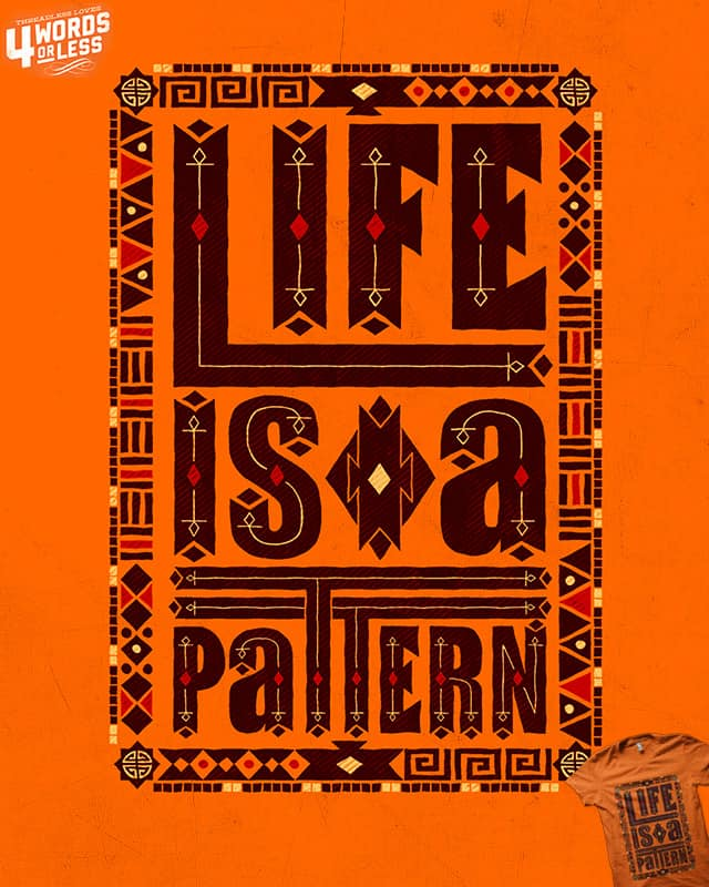 Life is a Pattern by Binxent on Threadless