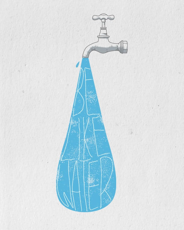 Be Like Water by babitchun on Threadless