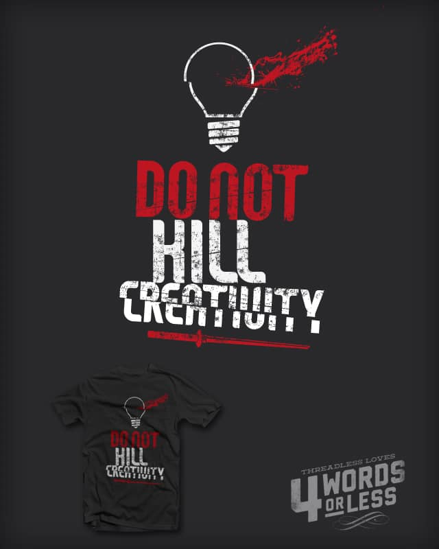 do not kill creativity by Gen23 on Threadless
