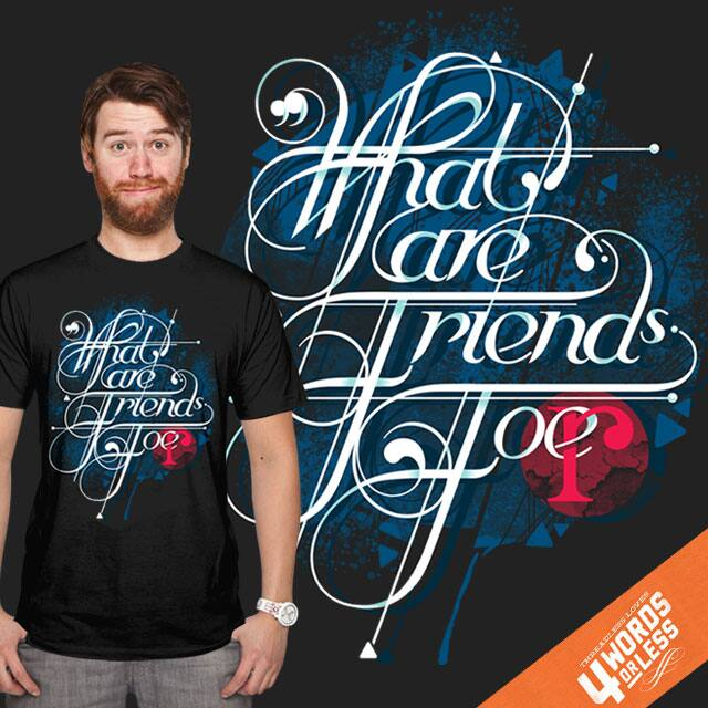 What Are Friend Fo' by bogielicious on Threadless