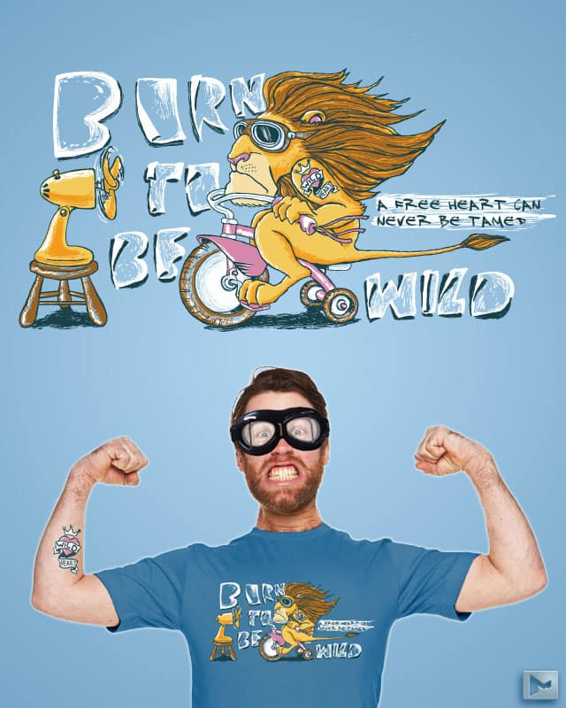 Born to be wild by Marcos Moraes on Threadless