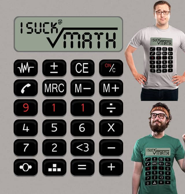 I Suck At Math by iamrobman on Threadless