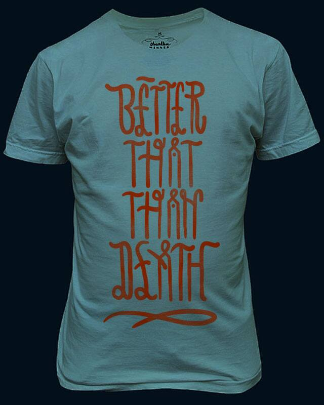 Better That Than Death by floatingbastard on Threadless