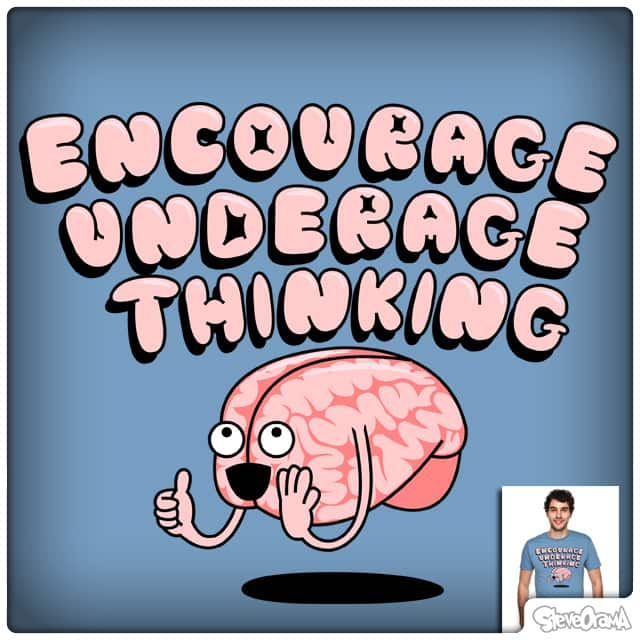 Encourage Underage Thinking by SteveOramA on Threadless