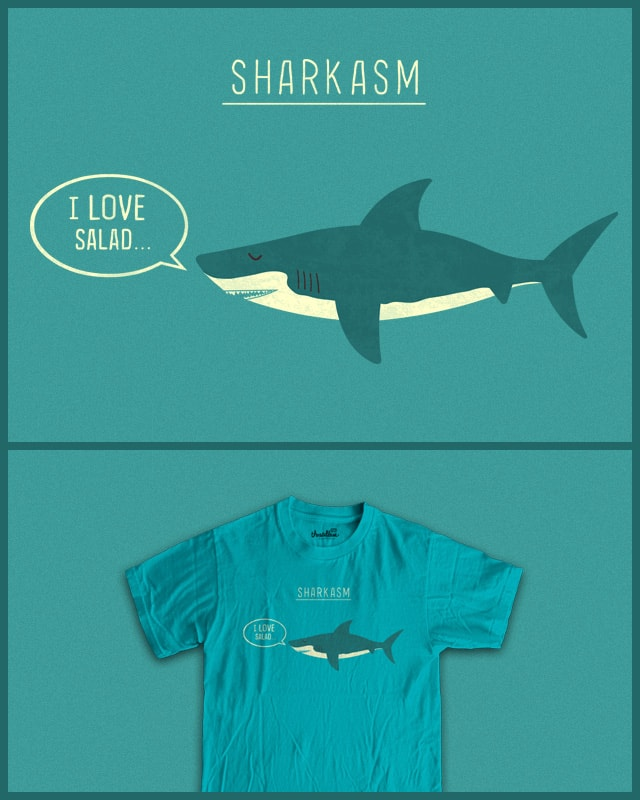 Sharkasm by TeoZ on Threadless