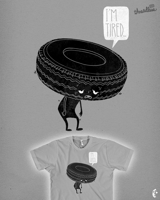 I'M TIRED... by dzeri29 on Threadless