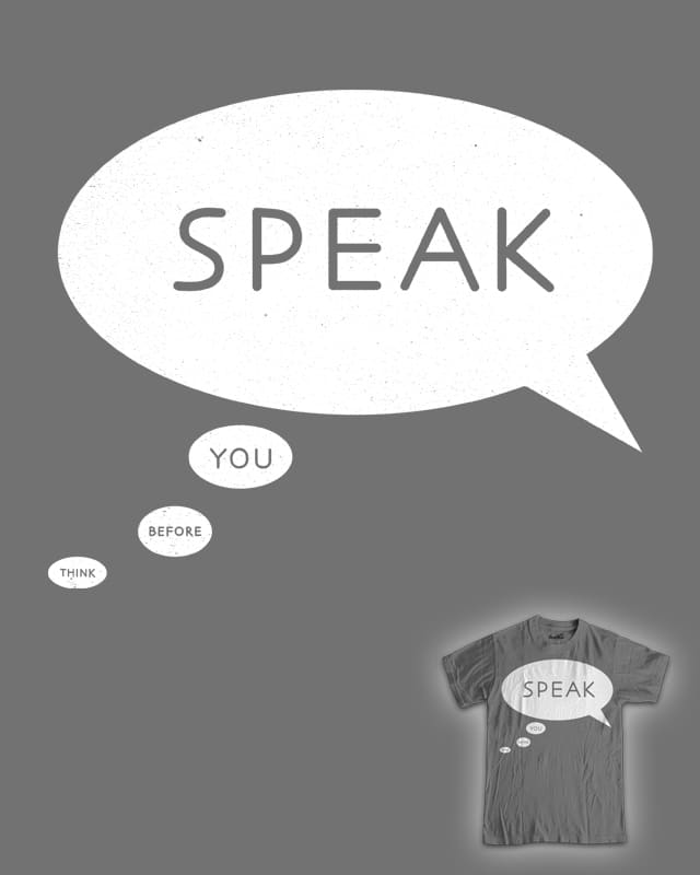 Think Before You Speak by davidfromdallas on Threadless