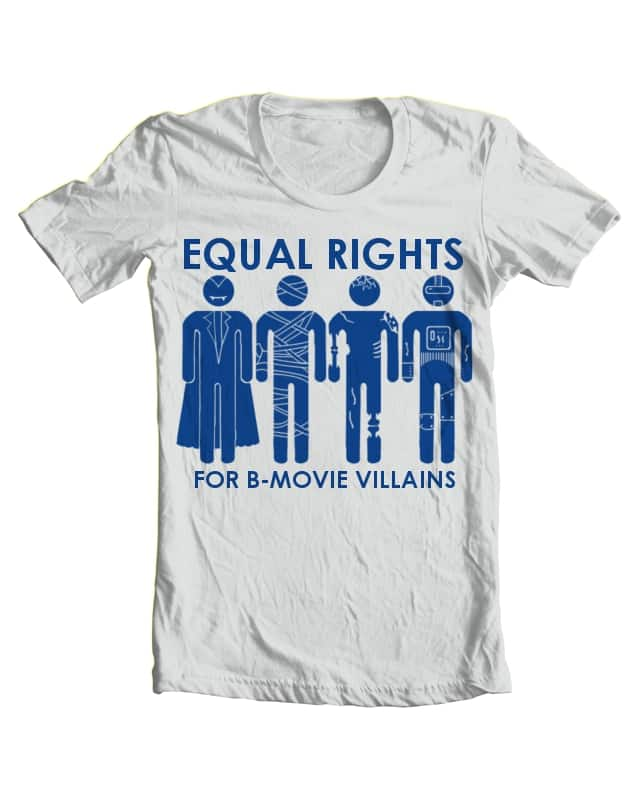 Equal Rights for B Movie Villains by Toast_burn on Threadless