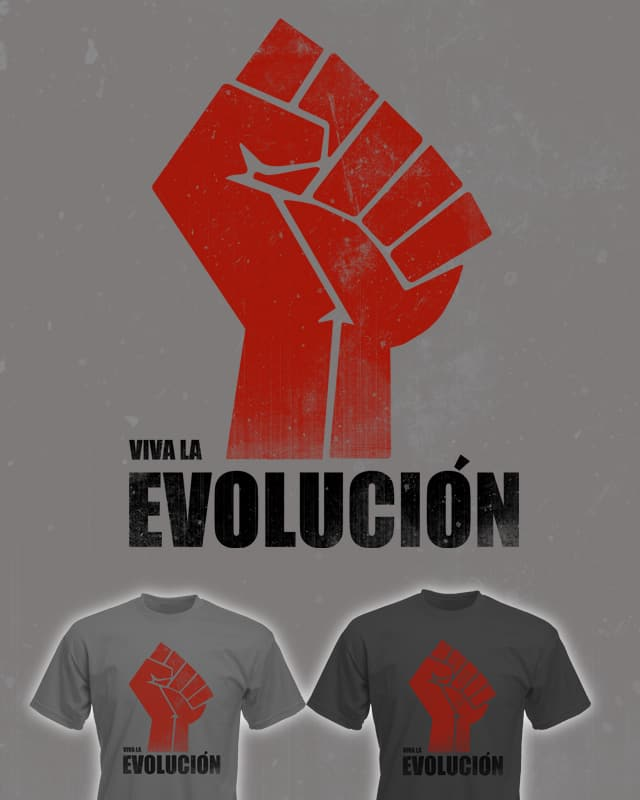 Viva la Evolucion by macdoodle on Threadless