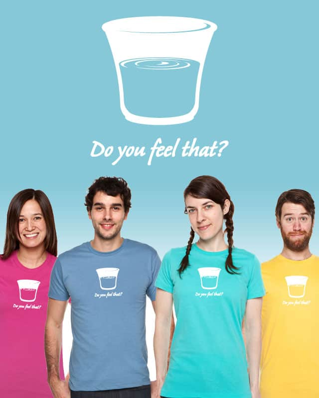Do You Feel That? by SemanticShift on Threadless