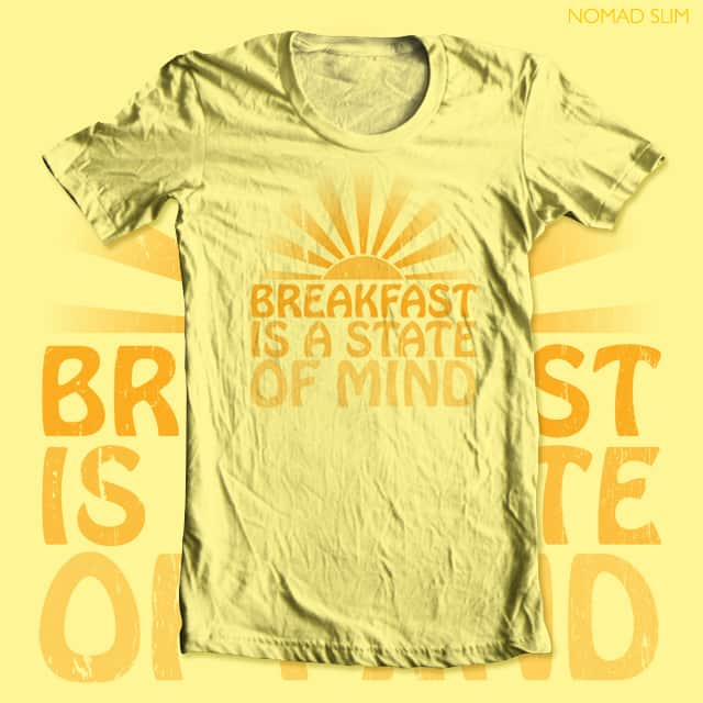 Breakfast is a State of Mind by NomadSlim on Threadless