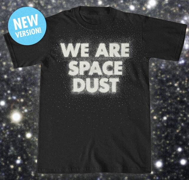 We Are Space Dust by speedyjvw on Threadless