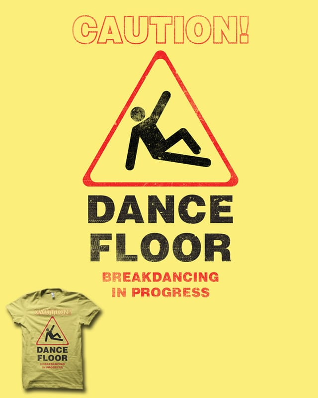 Caution Breakdancing by biotwist on Threadless