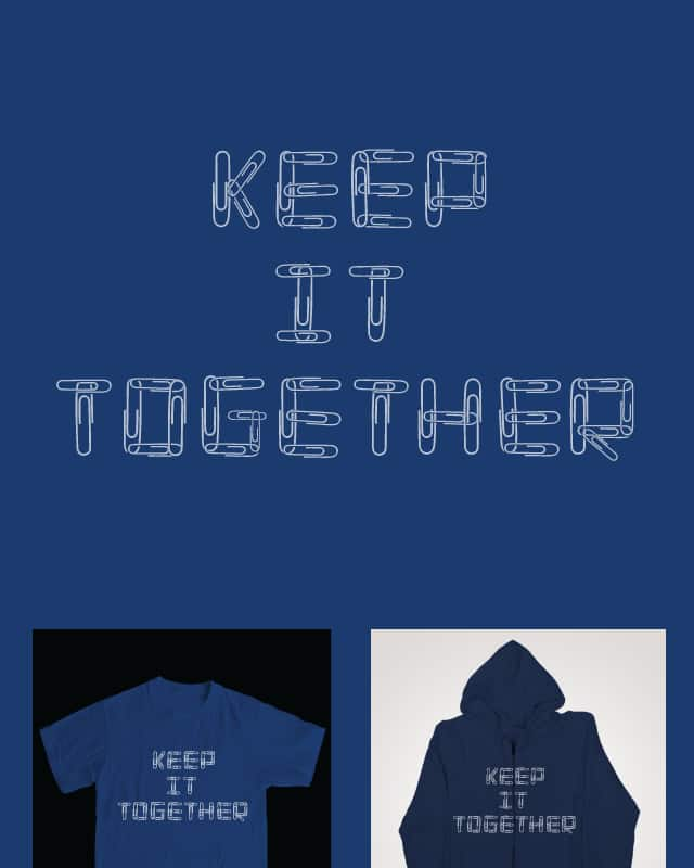 Keep it Together by nathanwpyle at gmail.com on Threadless