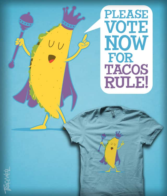 Tacos Rule by iceknyght on Threadless
