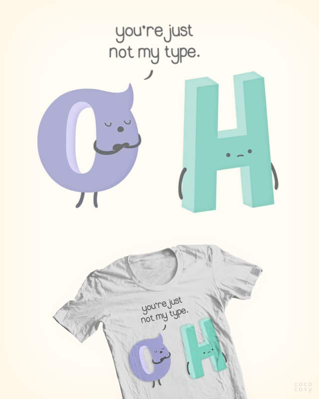 You're just not my type. by cococosy on Threadless