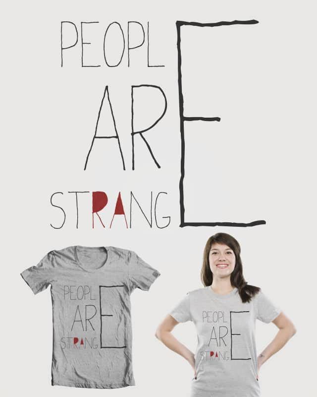 People Are Strange by filiskun on Threadless