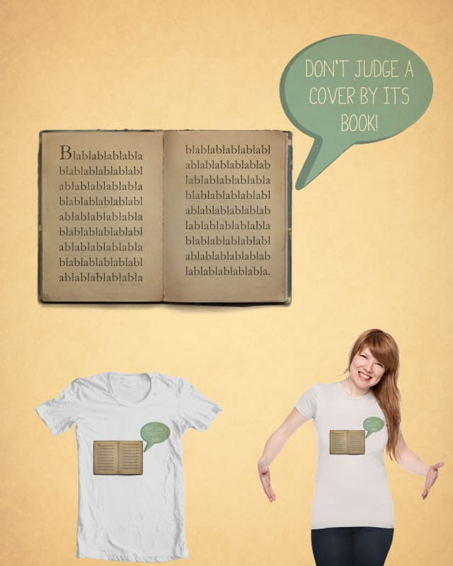 Don't judge a cover by its book! by filiskun on Threadless