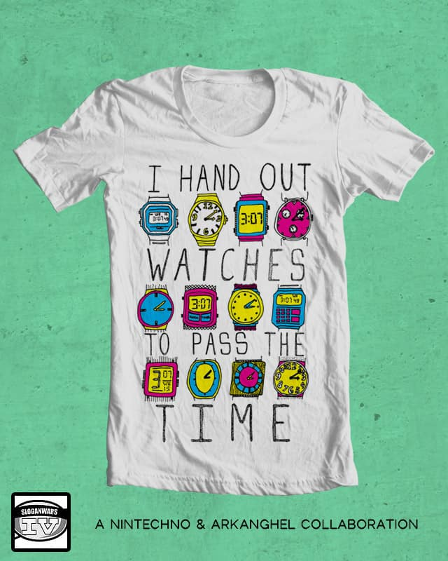 I Hand Out Watches To Pass The Time by arkanghel on Threadless
