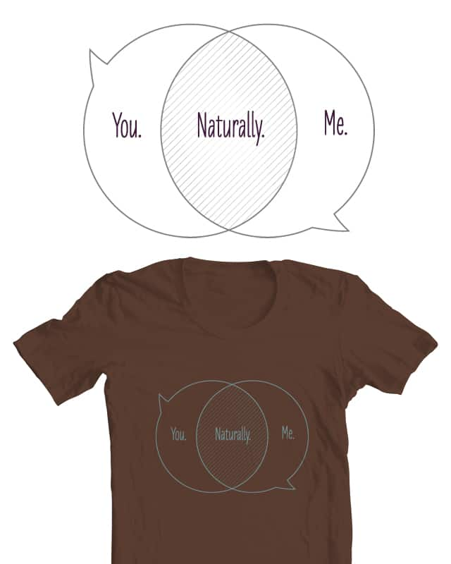You, me, naturally. by Vmorelli on Threadless