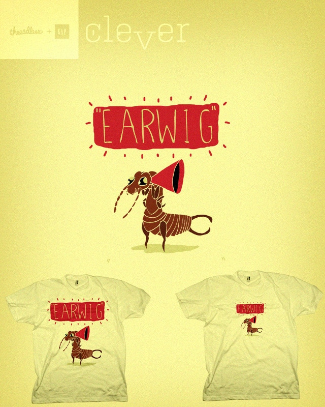 EARWIG by JIMDAHOUSECAT on Threadless