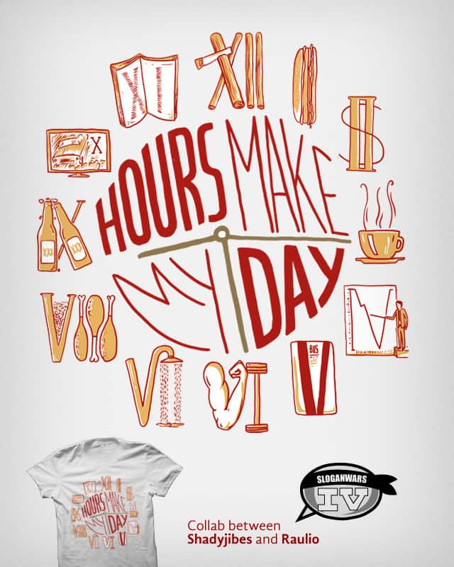 Hours Make My Day by Raulio on Threadless