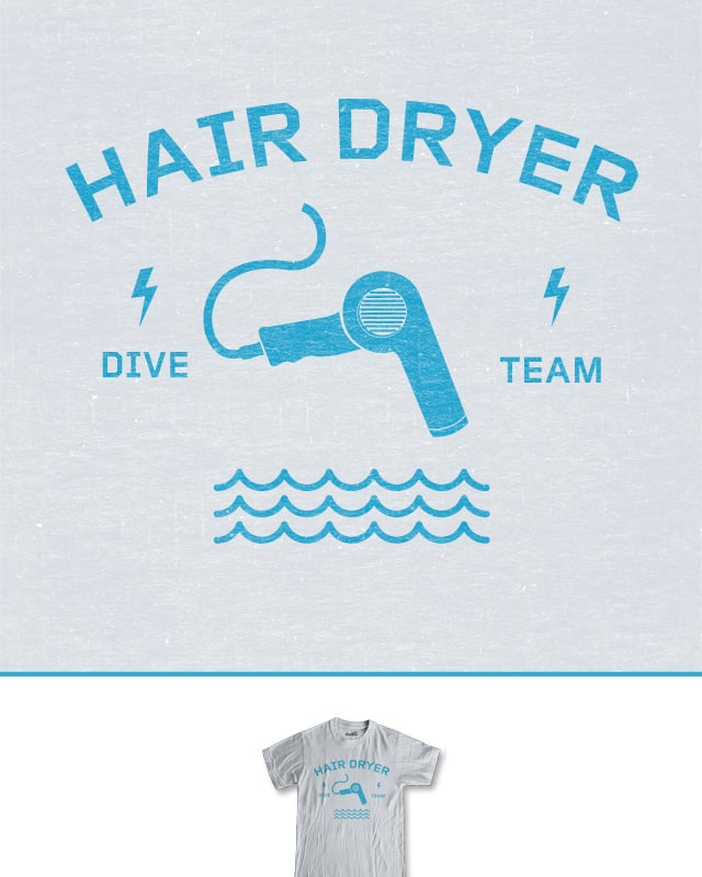 Hair Dryer Dive Team by murraymullet on Threadless