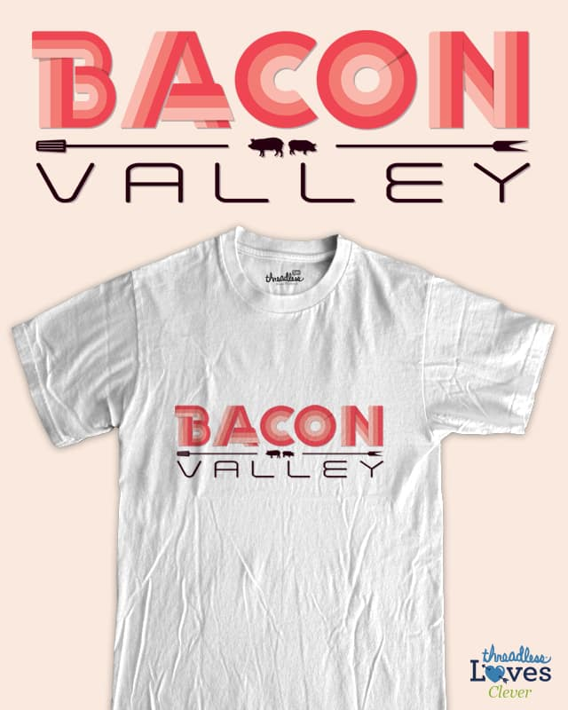 BACON VALLEY by yanmos on Threadless
