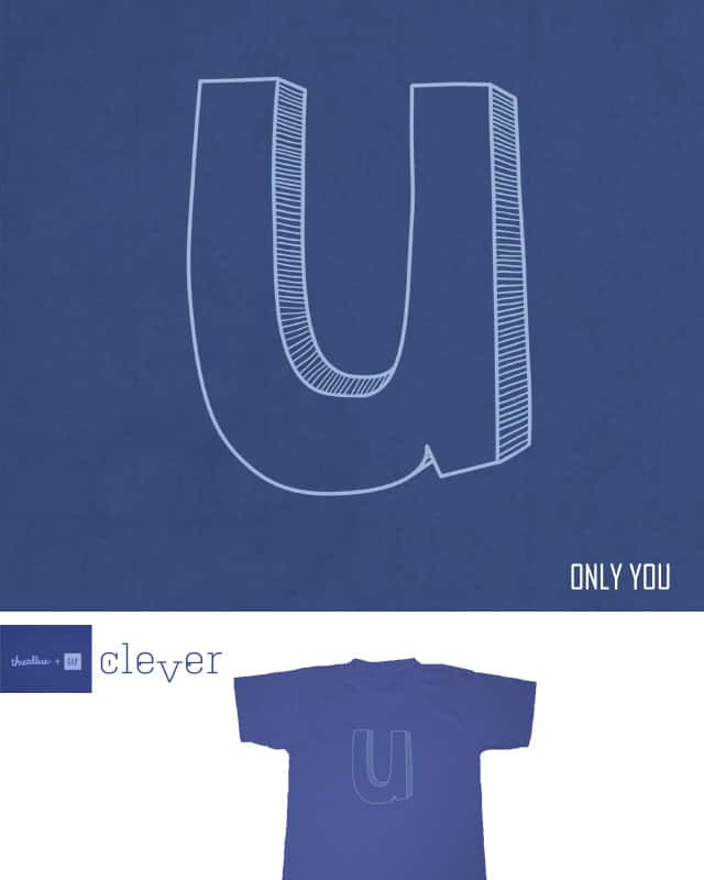 Only You by dudeowl on Threadless