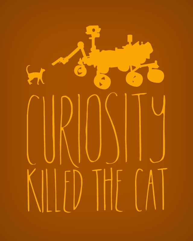 Curiosity Killed the Cat by SomeGuero on Threadless