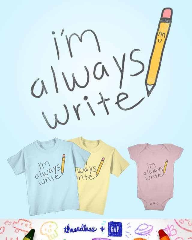 I'm Always Write by hisartwork on Threadless